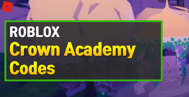 Roblox Crown Academy Codes