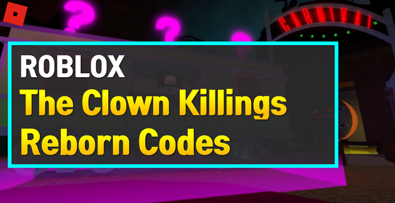 Roblox The Clown Killings Reborn Codes