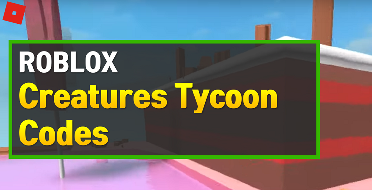 Roblox Creatures Tycoon Codes