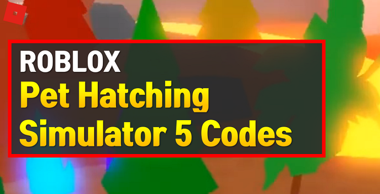 Roblox Pet Hatching Simulator 5 Codes