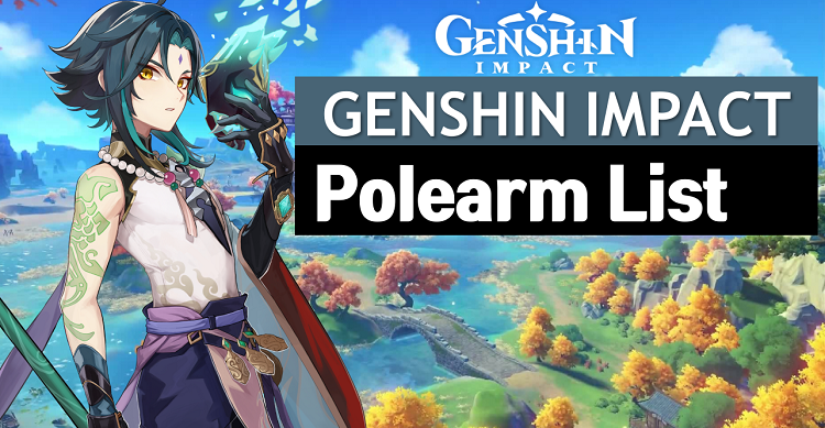 Genshin Impact Polearm List and Wiki