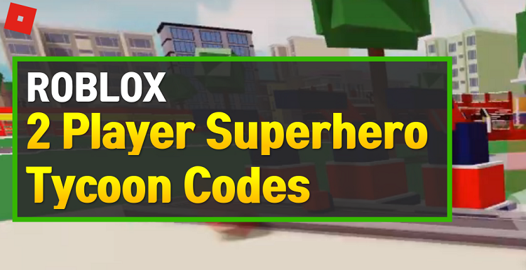 Roblox 2 Player Superhero Tycoon Codes
