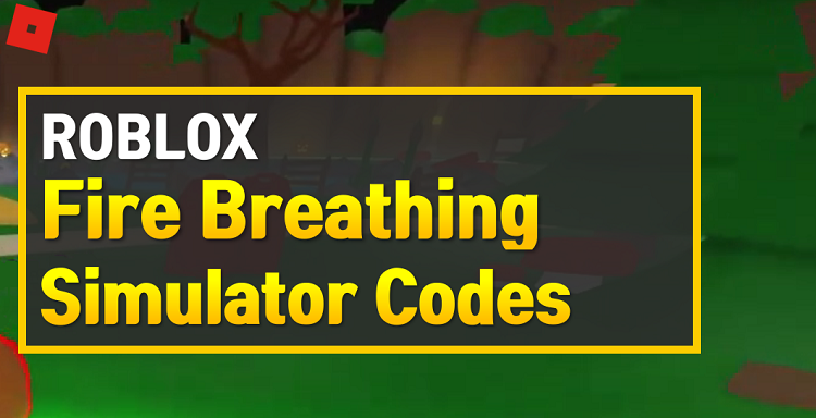 Roblox Fire Breathing Simulator Codes