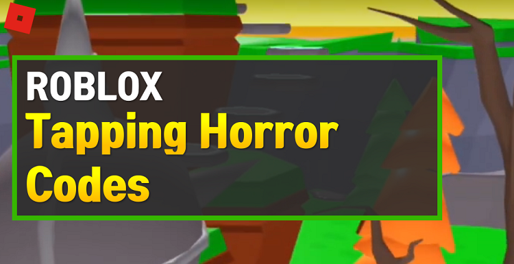 Roblox Tapping Horror Codes