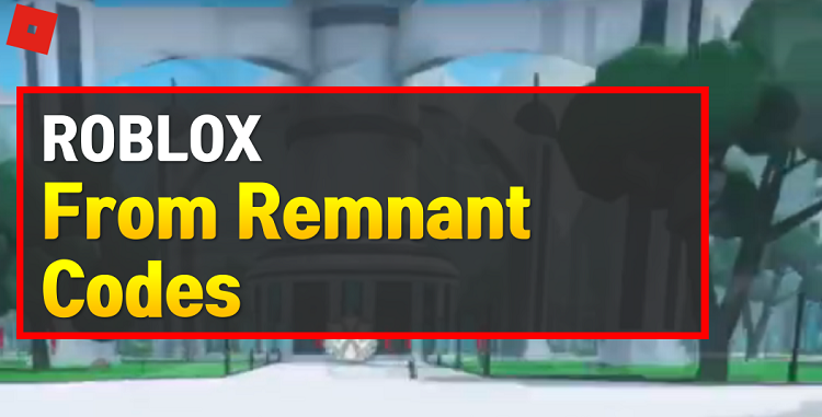 Roblox From Remnant Codes