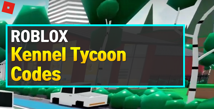 Roblox Kennel Tycoon Codes