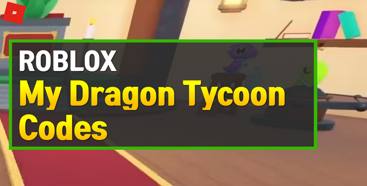 Roblox My Dragon Tycoon Codes