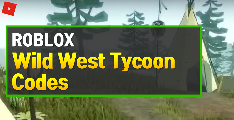 Roblox Wild West Tycoon Codes