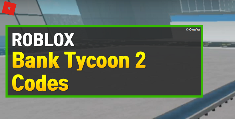Roblox Bank Tycoon 2 Codes