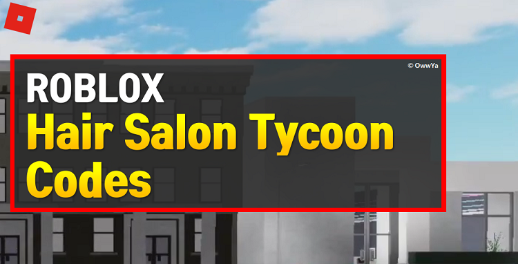 Roblox Hair Salon Tycoon Codes