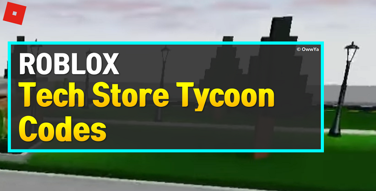 Roblox Tech Store Tycoon Codes