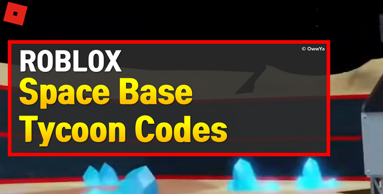 Roblox Space Base Tycoon Codes